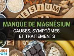 Manque de Magnésium : Causes, Symptômes et Traitements
